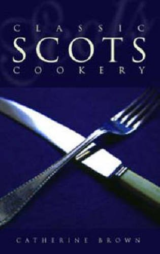 Classic Scots Cookery By Catherine Brown