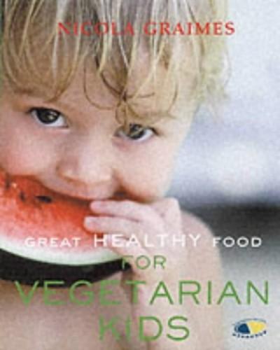 Great Healthy Food for Vegetarian Kids By Nicola Graimes
