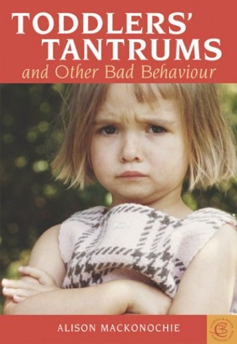 Toddlers' Tantrums and Other Bad Behaviour By Alison Mackonochie