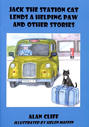 Jack the Station Cat Lends a Helping Paw and Other Stories By F.Alan Cliff