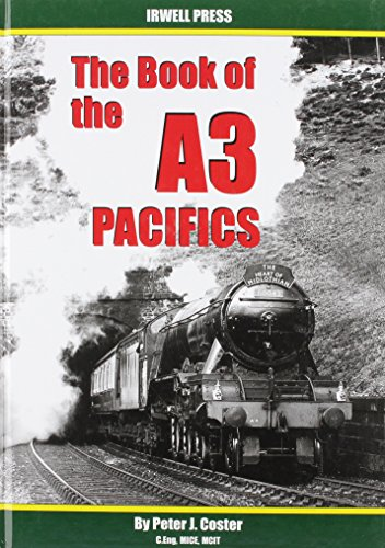 The Book of the A3 Pacifics (British Railways Illustrated) By Peter Coster