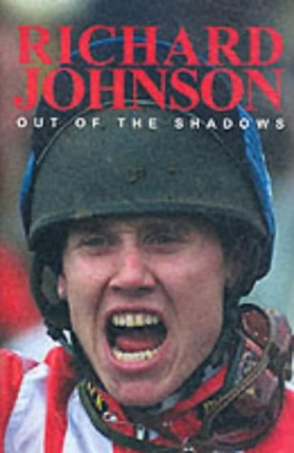 Out of the Shadows: The Richard Johnson Story by Dr. Richard Johnson, FRCA