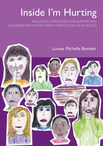 Inside I'm Hurting: Practical Strategies for Supporting Children with Attachment Difficulties in Schools By Louise Bomber