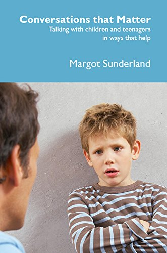 Conversations That Matter: Talking with Children and Teenagers in Ways That Help By Margot Sunderland