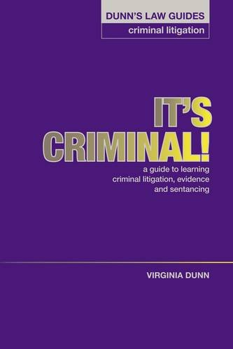 Dunn's Law Guides - Criminal Litigation: It's Criminal !: A Guide to Learning Criminal Litigation, Evidence and Sentencing By Virginia Dunn