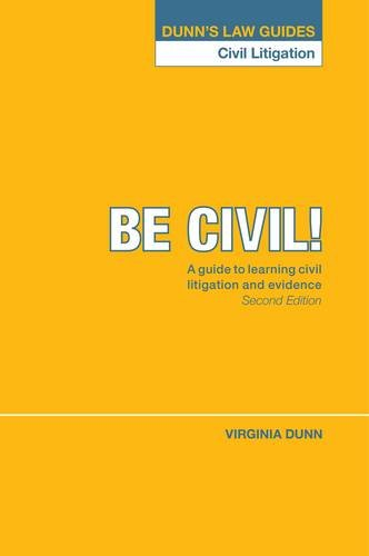 Dunn's Law Guides: Civil Litigation: Be Civil! A Guide to Learning Civil Litigation and Evidence 2nd Edition By Virginia Dunn