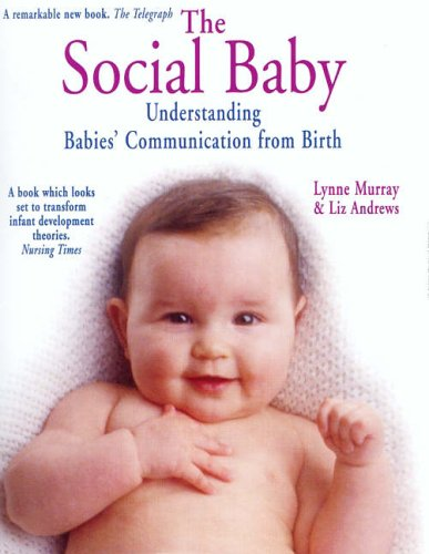 The Social Baby: Understanding Babies' Communication from Birth By Lynne Murray
