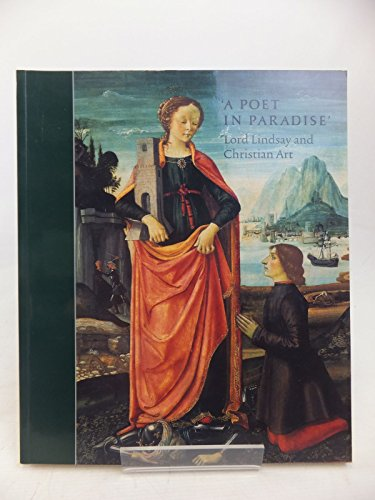 A Poet in Paradise: Lord Lindsay and Christian Art By Nicolas Barker