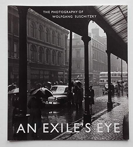 An exile's eye: The photography of Wolfgang Suschitzky By Duncan Forbes