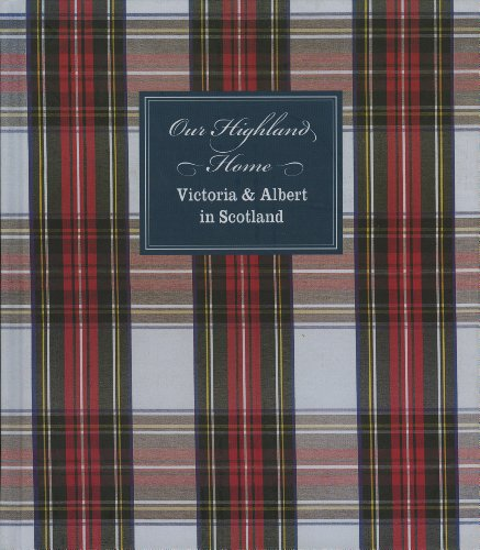 Our Highland Home: Victoria and Albert in the Highlands By Jeanne Cannizzo