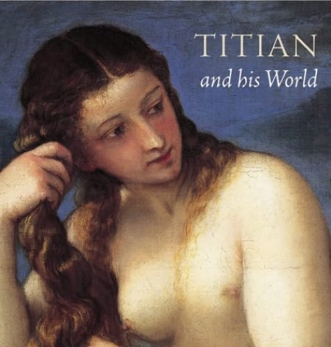Titian and His World By Peter Humfrey