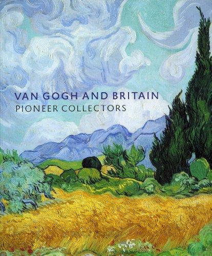 Van Gogh and Britain: Pioneer Collectors By Martin Bailey
