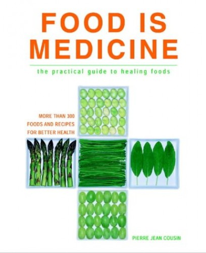 Food is Medicine: The Practical Guide to Healing Foods By Pierre-Jean Cousin
