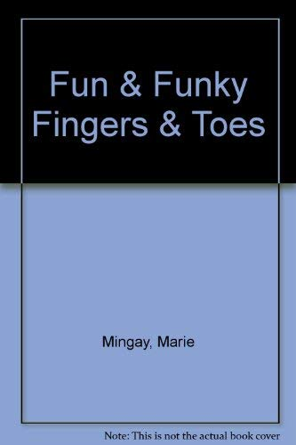 Fun & Funky Fingers and Toes By Marie Mingay