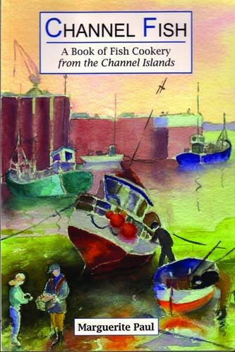 Channel Fish: a Book of Fish Cookery from the Channel Islands By Marguerite Paul