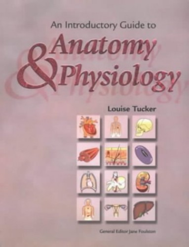 An Introductory Guide to Anatomy and Physiology By Louise Tucker
