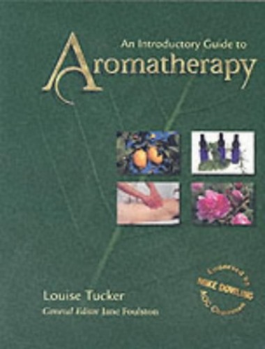 An Introductory Guide to Aromatherapy by Louise Tucker