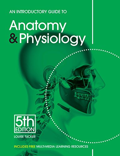 Introductory Guide to Anatomy & Physiology By Louise Tucker