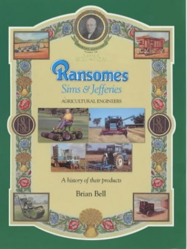 Ransomes Sims & Jefferies: Agricultural Engineers By Brian Bell
