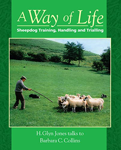 A Way of Life: Sheepdog Training, Handling and Trialling By Barbara C. Collins