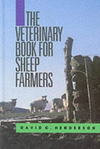 The Veterinary Book for Sheep Farmers by David C. Henderson