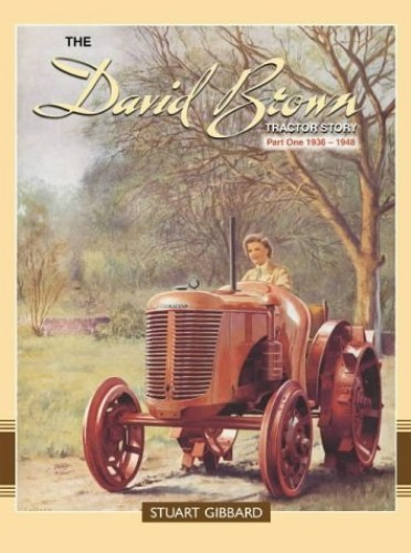 The David Brown Tractor Story: Pt. 1: 1936-1948 by Stuart Gibbard