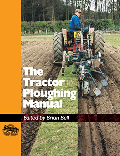 The Tractor Ploughing Manual by Brian Bell