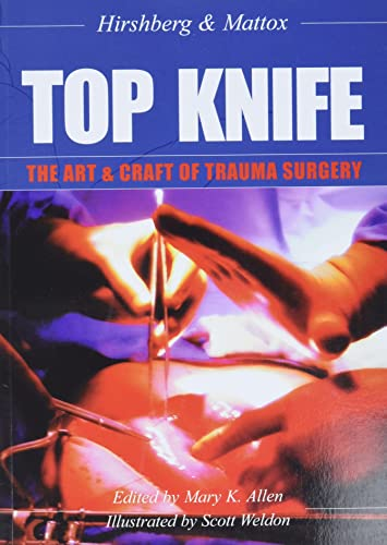 Top Knife: the Art and Craft of Trauma Surgery By Asher Hirshberg, MD