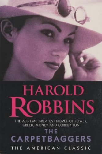 The Carpetbaggers: The All-time Greatest Novel of Power, Greed, Money and Corruption (American Classic) By Harold Robbins