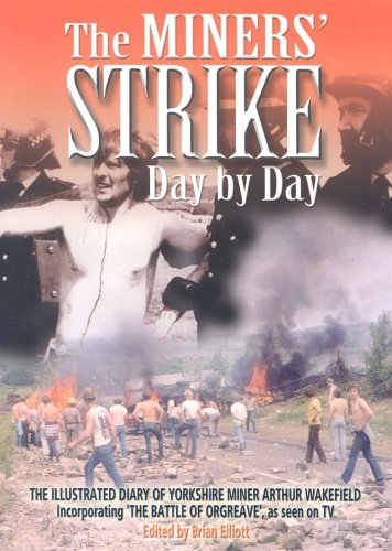 The Miners Strike Day by Day: The Illustrated 1984/85 Diary of Yorkshire Miner Arthur Wakefield by Arthur Wakefield