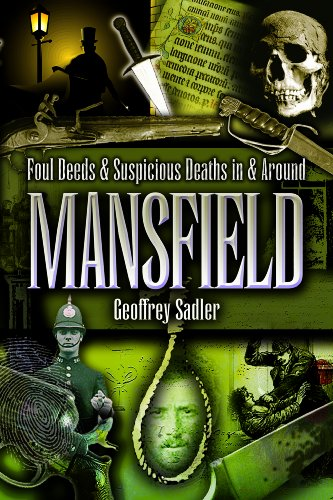 Foul Deeds and Suspicious Deaths in and Around Mansfield By Geoff Sadler
