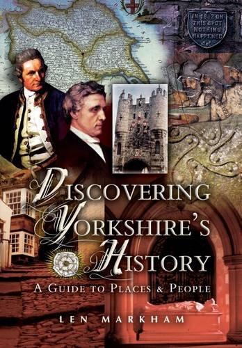 Discovering Yorkshire's History: A Guide to People and Places by Len Markham
