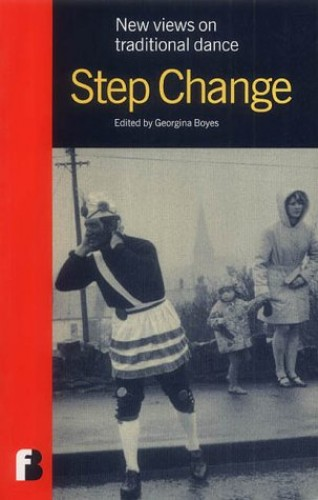 Step Change: New Views in Traditional Dance by Georgina Boyes