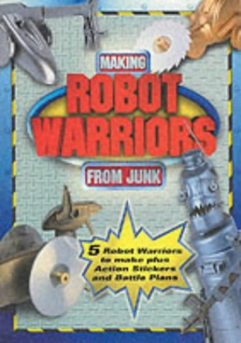 Robot Warriors from Junk By Stephen Munzer