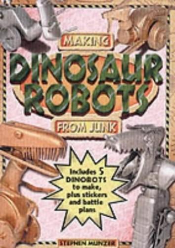 Making Dinosaur Robots from Junk By Stephen Munzer