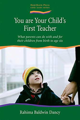 You are Your Child's First Teacher: What Parents Can do with and for Their Children from Birth to Age Six by Rahima Baldwin