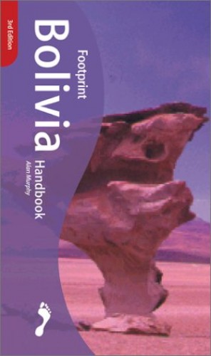 Bolivia Handbook: The Travel Guide by Alan Murphy