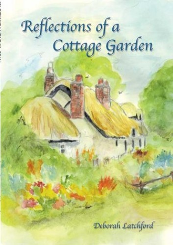 Reflections of a Cottage Garden By Deborah Latchford
