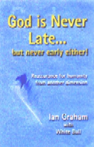 God is Never Late - But Never Early Either By Ian Graham