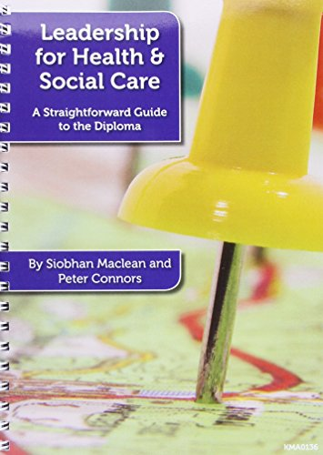 Leadership for Health and Social Care: A Straightforward Guide to the Diploma By Siobhan Maclean