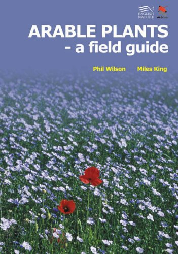 Arable Plants: A Field Guide (WILDGuides) By Phil Wilson