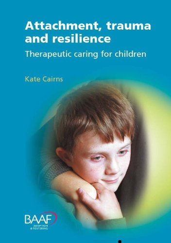 Attachment, Trauma and Resilience By Kate Cairns