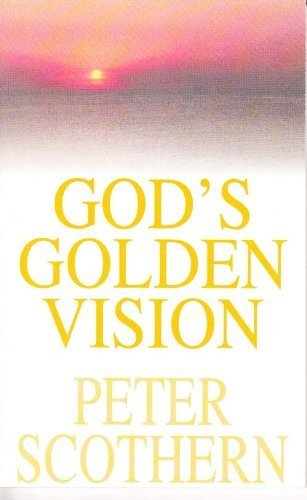 God's Golden Vision By Peter Scothern