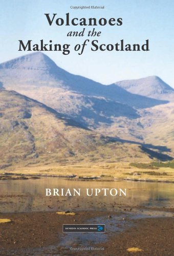 Volcanoes and the Making of Scotland By Brian Upton