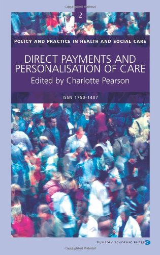 Direct Payments and Personalisation of Care (Policy and Practice in Health and Social Care Series) Edited by Charlotte Pearson