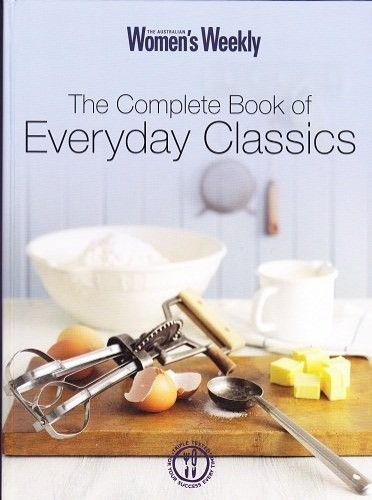 The Complete Book of Everyday Classics (The Australian Women's Weekly)