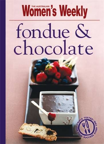 Fondue and Chocolate by The Australian Women's Weekly
