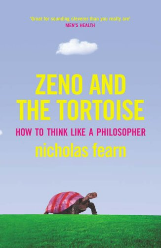 Zeno and the Tortoise: How to Think Like a Philosopher by Nicholas Fearn
