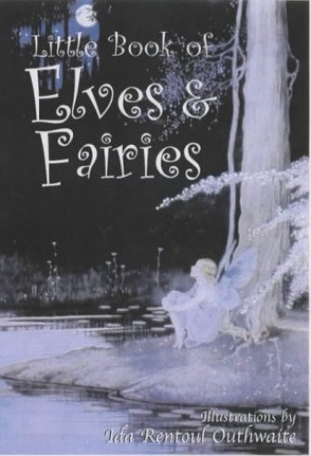 The Little Book of Elves and Fairies Illustrated by Ida Rentoul Outhwaite