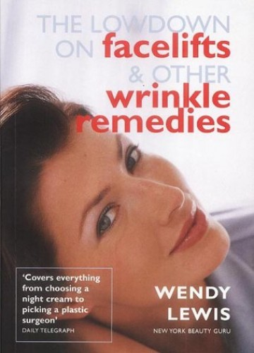 The Lowdown on Facelifts and Other Wrinkle Remedies By Wendy Lewis